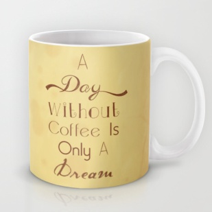 A day without coffee is only a dream!